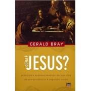 Quem é Jesus? - GERALD BRAY