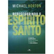 Redescobrindo o Espírito Santo - MICHAEL HORTON