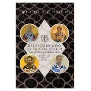 Redescobrindo os Pais da Igreja - MICHAEL A. G. HAYKIN