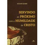 Servindo ao próximo com a humildade de Cristo - DUANE ELMER