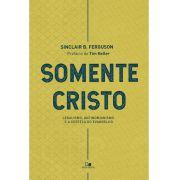 Somente Cristo - SINCLAIR B. FERGUSON
