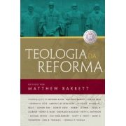 Teologia da Reforma -  Matthew Barrett
