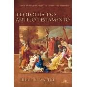 Teologia do Antigo Testamento - BRUCE K. WALTKE