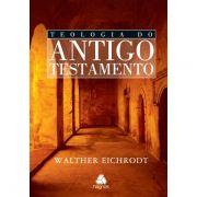 Teologia do Antigo Testamento - Walther Eichrodt