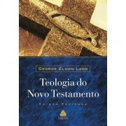 Teologia do Novo Testamento - George Eldon Ladd