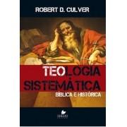 Teologia sistemática: bíblica e histórica - ROBERT DUNCAN CULVER