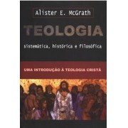 Teologia Sistemática, histórica e filosófica - ALISTER MCGRATH