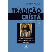 Tradição cristã, A: uma história do desenvolvimento da doutrina - Vol. 3 - JAROSLAV PELIKAN