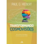 Transformando cosmovisões - PAUL G. HIEBERT
