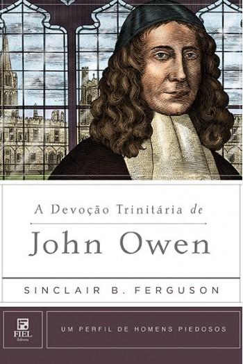 A Devoção Trinitária de John Owen Um Perfil de Homens Piedosos - SINCLAIR FERGUSON