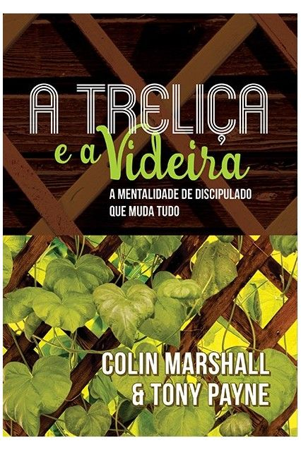 A Treliça e a Videira - TONY PAYNE , COLIN MARSHALL