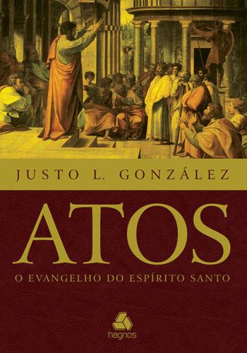 Atos o evangelho do Espírito Santo - JUSTO GONZÁLEZ