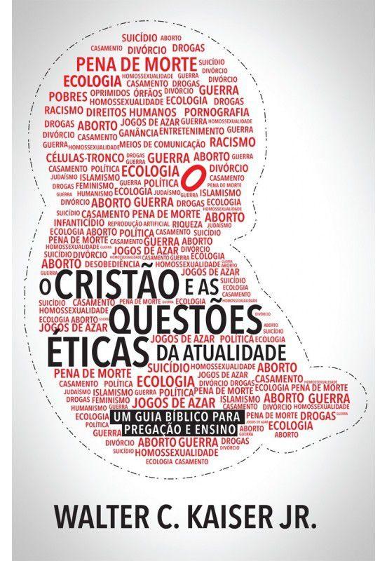 Cristão e as questões éticas da atualidade - WALTER C. KAISER JR.
