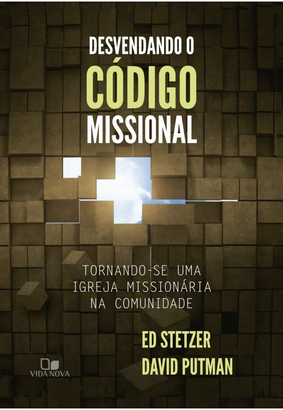 Desvendando o código missional tornando-se uma igreja missionária na comunidade - ED STETZER , DAVID PUTMAN