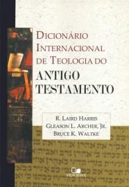 Dicionário internacional de teologia do Antigo Testamento - R. LAIRD HARRIS  , GLEASON L. ARCHER JR.  , BRUCE K. WALTKE