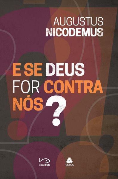 E se Deus for contra nós? - Augustus Nicodemus