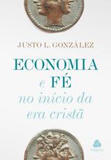 Economia e Fé no início da era cristã - JUSTO GONZÁLEZ