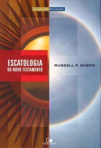 Escatologia do Novo Testamento - RUSSELL P. SHEDD