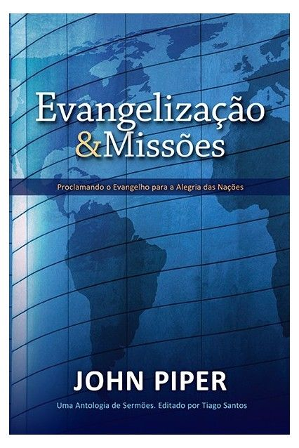 Evangelização e Missões Proclamando o evangelho para a alegria das nações JOHN PIPER
