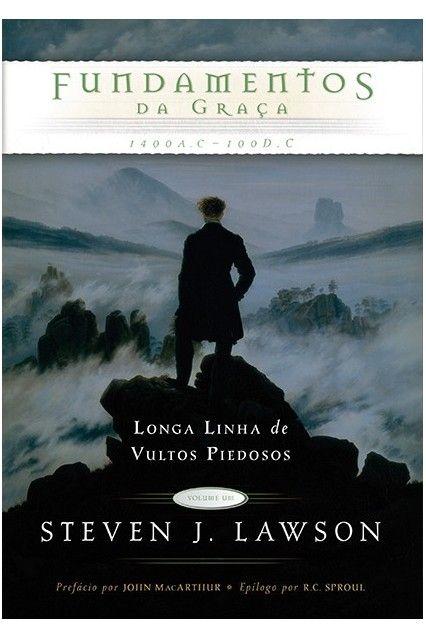 Fundamentos da Graça 1.400 A.C. - 100 D.C. : Longa linha de cultos piedosos - STEVEN LAWSON