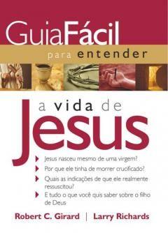 Guia fácil para entender a vida de Jesus -  Robert C. Girard & Larry Richards