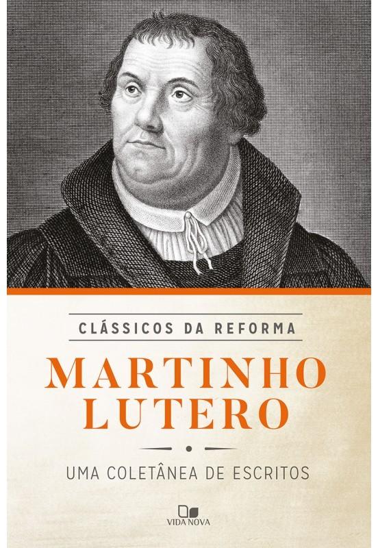 Martinho Lutero - Série clássicos da reforma - MARTINHO LUTERO