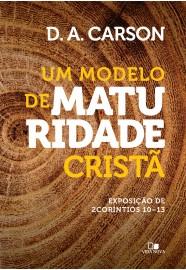 Modelo de maturidade cristã, Um -  D. A. CARSON