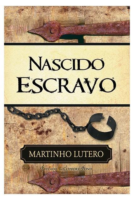 Nascido Escravo MARTINHO LUTERO