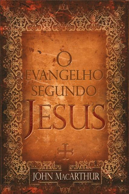 O Evangelho Segundo Jesus JOHN MACARTHUR