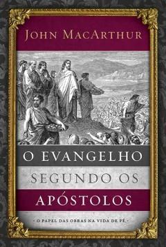 O evangelho segundo os Apóstolos - JOHN MACARTHUR