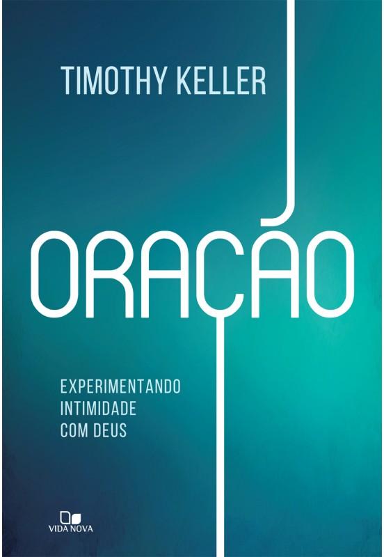 Oração  experimentando intimidade com Deus - TIMOTHY KELLER