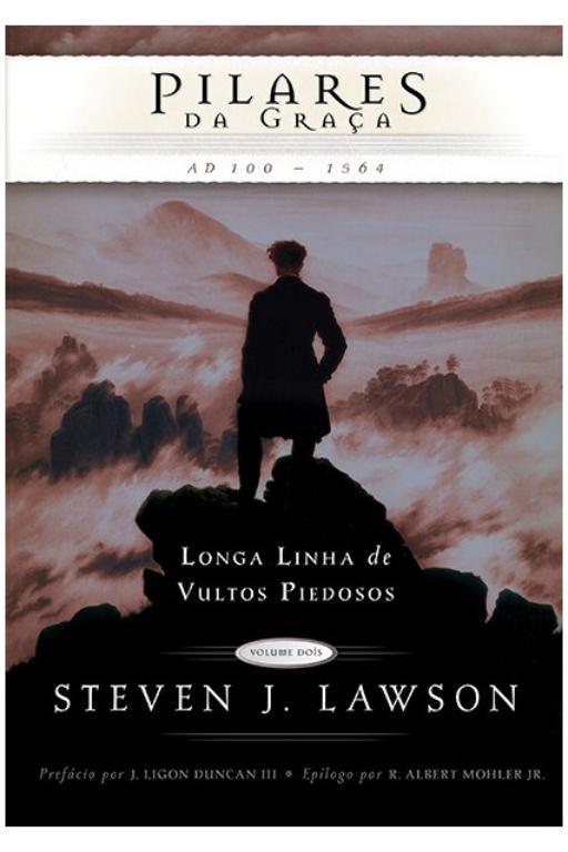 Pilares da Graça Volume 2 Longa linha de vultos piedosos - STEVEN LAWSON