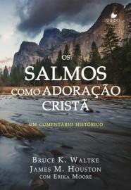 Salmos como adoração cristã, Os  um comentário histórico - BRUCE K. WALTKE E JAMES M. HOUSTON