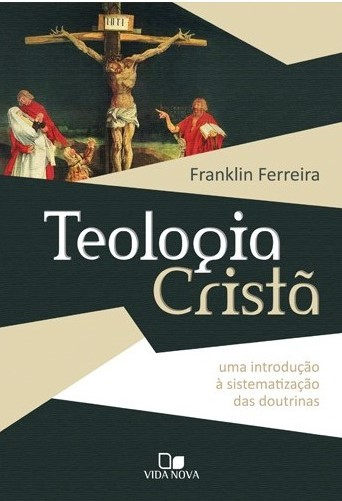 Teologia cristã - FRANKLIN FERREIRA