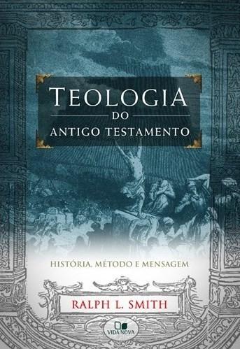 Teologia do Antigo Testamento - RALPH L. SMITH