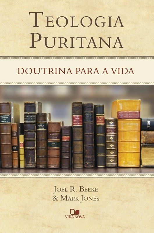 Teologia Puritana  doutrina para a vida - JOEL R. BEEKE  , MARK JONES