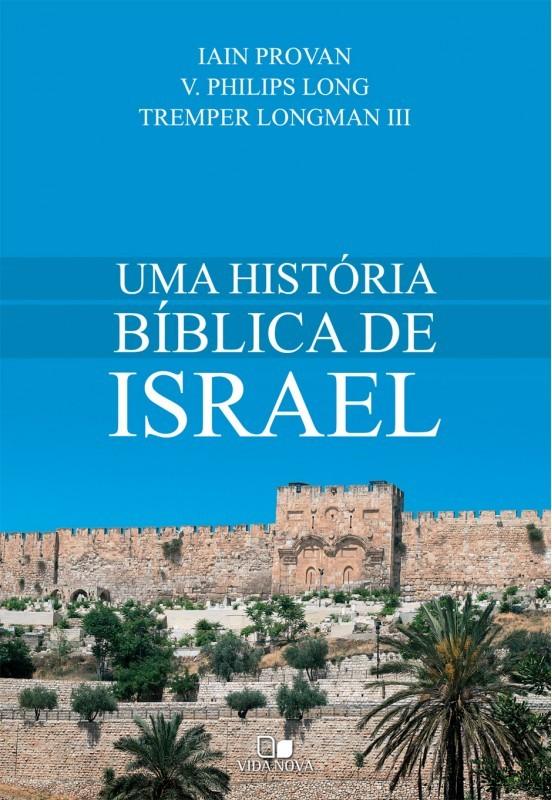 Uma história bíblica de Israel - IAIN PROVAN , V. PHILIPS LONG , TREMPER LONGMAN III