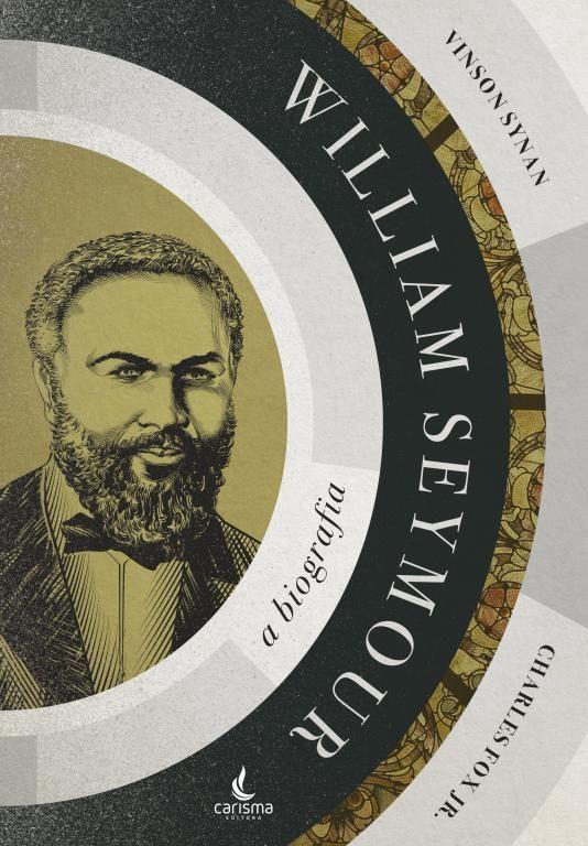 WILLIAM SEYMOUR: A BIOGRAFIA - VISON SYNNA E CHARLES FOX JUNIOR