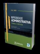 Improbidade Administrativa - Teoria e Prática - 4ª Edição