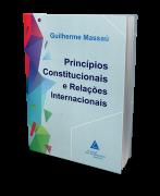 Princípios Constitucionais e Relações Internacionais - 1ª Edição