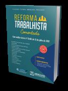 Reforma Trabalhista Comentada com análise da Lei nº 13.467, de 13 de julho de 2017
