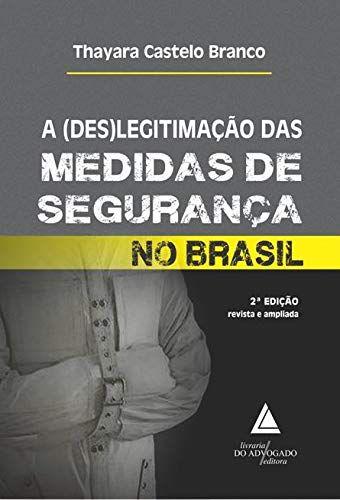 A (des)legitimação das Medidas de Segurança no Brasil - 2º Edição