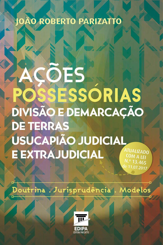 Ações Possessórias Divisão e Demarcação De Terras Usucapião Judicial e Extrajudicial
