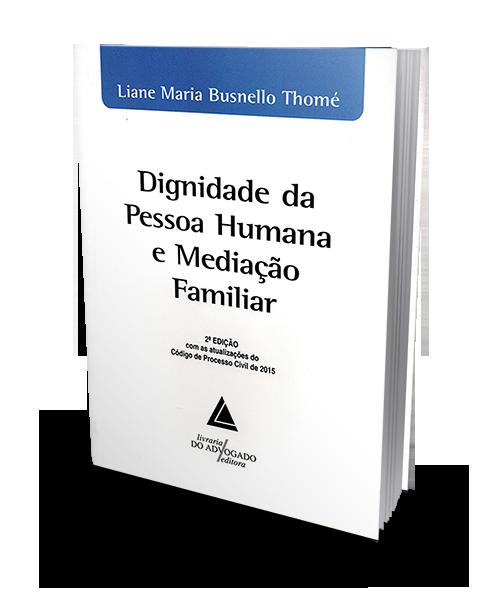 Dignidade da Pessoa Humana e Mediação Familiar - 2ª Edição