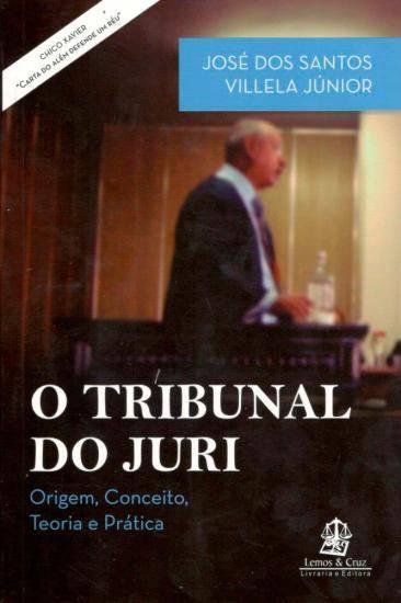 O Tribunal do Júri - Origem, Conceito, Teoria e Prática