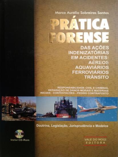 Prática Forense das Ações Indenizatórias em Acidentes  Aéreos Aquaviários Trânsito  Inclui CDROM