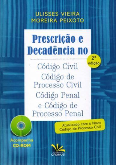 Prescrição e Decadência no Código Civil, Processo Civil, Código Penal e Processo Penal
