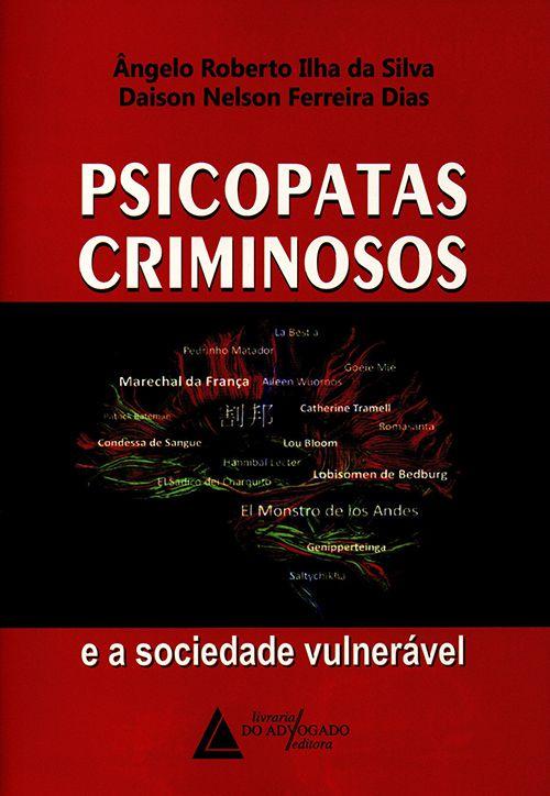 Psicopatas Criminosos e a Sociedade Vulnerável - 1ª Edição