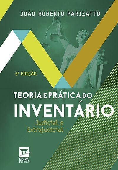 Teoria e Prática do Inventário Judicial e Extrajudicial - 9ª Edição
