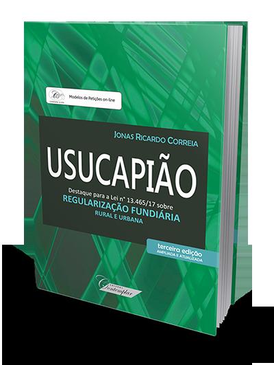 Usucapião - Destaque para Lei nº 13.465/17 sobre Regularização Fundiária Rural e Urbana - 2ª Tiragem